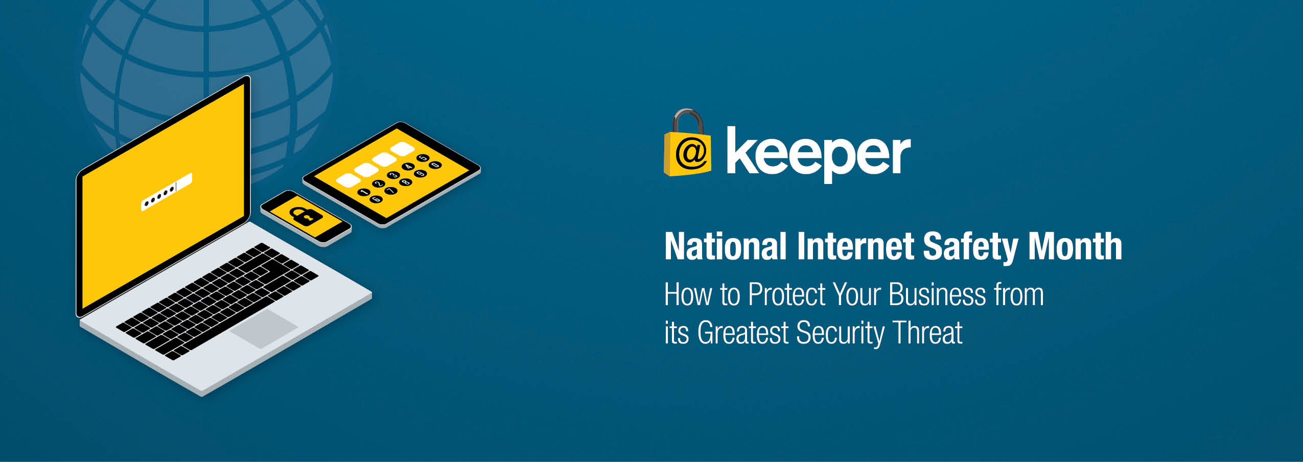 How to Protect Your Business from its Greatest Security Threat – National Internet Safety Month