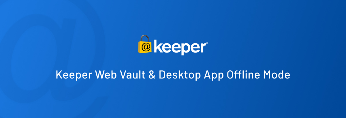 Offline Vault Access Now Available for Keeper Business & Keeper Enterprise